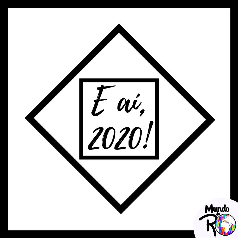 E aí, 2020!